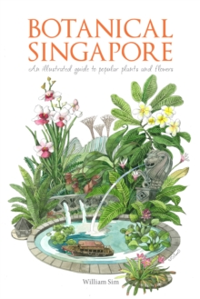 Botanical Singapore : An Illustrated Guide to Popular Plants and Flowers, Hardback Book