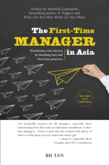 The First-time Manager in Asia : Maximizing Your Success by Blending East and West Best Practices, Paperback / softback Book