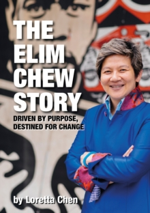 The Elim Chew Story : Driven by Purpose, Destined for Change, Paperback Book