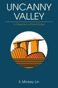 Uncanny Valley : A Collection of Short Stories, Paperback Book