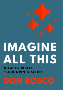Imagine All This : How to Write Your Own Stories, Paperback Book