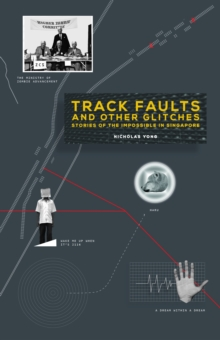 Track Faults and Other Glitches : Stories of the Impossible in Singapore, Paperback Book