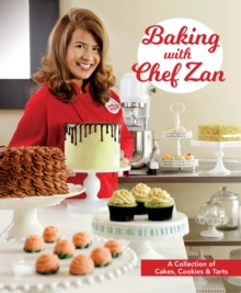Baking with Chef Zan : Cakes, Cookies & Tarts, Paperback / softback Book