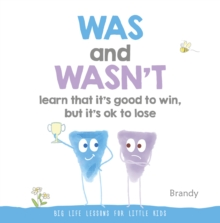 Big Life Lessons for Little Kids : Was and Wasn't Learn That it's Good to Win, but its Ok to Lose, Hardback Book