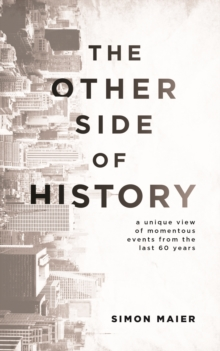 The Other Side of History : A Unique View of Momentous Events from the Last 60 Years, Paperback Book