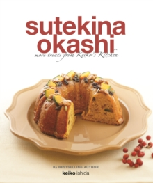 Sutekina Okashi : More Treats from Keiko's Kitchen, Paperback / softback Book