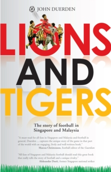 Lions and Tigers: The Story of Football in Singapore and Malaysia, Paperback / softback Book
