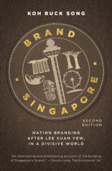 Brand Singapore : Nation Branding After Lee Kuan Yew, in a Divisive World, Paperback Book