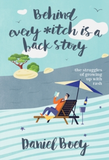 Behind Every Itch is a Back Story : The Struggles of Growing Up With Rash, Paperback Book