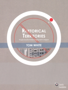 "Rhetorical Territories : Thoughts about the Nebulous ""Kampung Spirit"" in Singapore, Paperback Book"