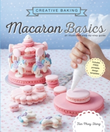 Creative Baking: Macaron Basics : An illustrated step by step guide, Paperback / softback Book