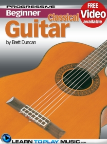 Classical Guitar Lessons for Beginners : Teach Yourself How to Play Guitar (Free Video Available), EPUB eBook