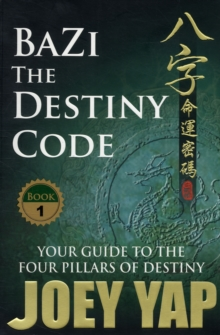 Bazi the Destiny Code : Your Guide to the Four Pillars of Destiny, Paperback / softback Book