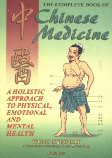 Complete Book of Chinese Medicine : A Holistic Approach to Physical, Emotional and Mental Health, Paperback Book