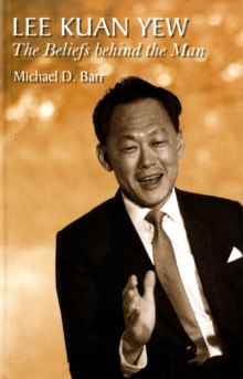 Lee Kuan Yew : The Beliefs Behind the Man, Paperback / softback Book
