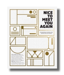 Nice To Meet You Again : Visual Greetings on Business Cards, Greetings Cards and Invitations, Paperback / softback Book