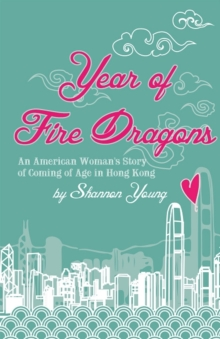 Year of Fire Dragons : An American Womans Story of Coming of Age in Hong Kong, Paperback Book