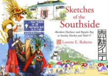 Sketches of the Southside : Aberdeen Harbour & Repulse Bay to Stanley Market & Shek O, Hardback Book