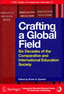 Crafting a Global Field - Six Decades of the Comparative and International Education Society, Paperback Book
