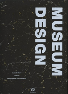 Museum Design : Architecture/Culture/Geographical Environment, Hardback Book
