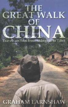 Great Walk of China : Travels on Foot from Shanghai to Tibet, Paperback / softback Book