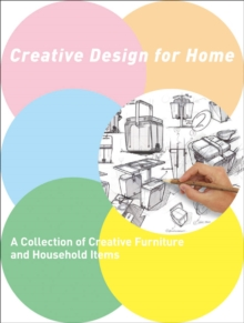 Creative Design for Home : A Collection of Furniture and Household Items, Hardback Book