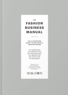 The Fashion Business Manual : An Illustrated Guide to Building a Fashion Brand, Hardback Book