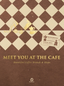 Meet You At The Cafe : Beautiful Coffee Brands & Shops, Paperback Book