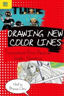 Drawing New Color Lines : Transnational Asian American Graphic Narratives, Hardback Book