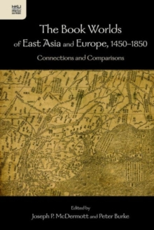 The Book Worlds of East Asia and Europe, 1450-18 - - Connections and Comparisons, Hardback Book