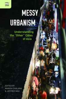 "Messy Urbanism - Understanding the ""Other"" Cities of Asia, Hardback Book"