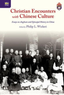 Christian Encounters with Chinese Culture - Essays on Anglican and Episcopal History in China, Hardback Book