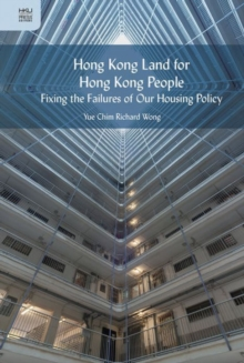 Hong Kong Land for Hong Kong People - Fixing the Failures of Our Housing Policy, Hardback Book
