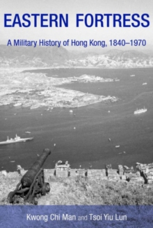 Eastern Fortress - A Military History of Hong Kong, 1840-1970, Paperback Book