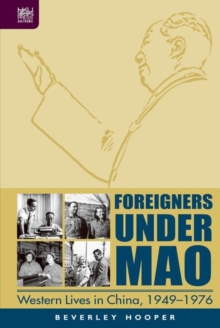 Foreigners Under Mao - Western Lives in China, 1949-1976, Hardback Book
