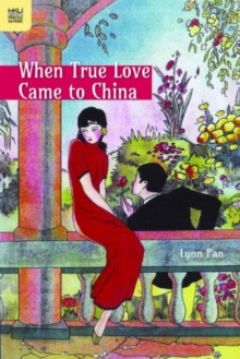 When True Love Came to China, Hardback Book