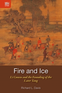 Fire and Ice - Li Cunxu and the Founding of the Later Tang, Hardback Book