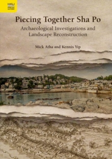 Piecing Together Sha Po - Archaeological Investigations and Landscape Reconstruction, Hardback Book