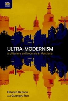 Ultra-Modernism - Architecture and Modernity in Manchuria, Hardback Book