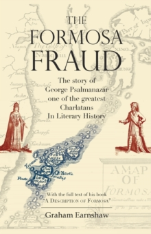 The Formosa Fraud : The Story of George Psalmanazar One of the Greatest Charlatans in Literary History, Paperback / softback Book