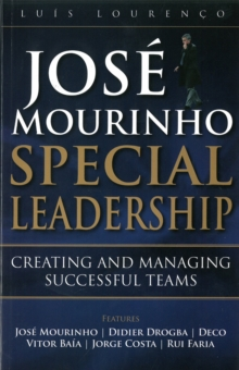 Jose Mourinho - Special Leadership : Creating and Managing Successful Teams, Paperback Book