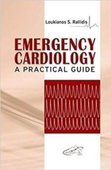 Emergency Cardiology : A Practical Guide, Paperback Book