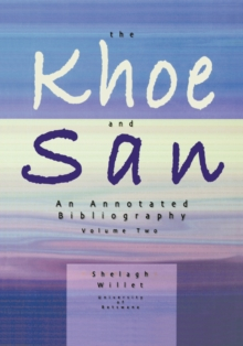 The Khoe and San : An Annotated Bibliography v. 2, Paperback Book