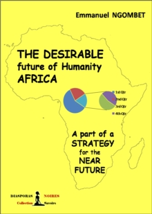 The desirable future of Humanity AFRICA : A part of a STRATEGY for the NEAR FUTURE, EPUB eBook