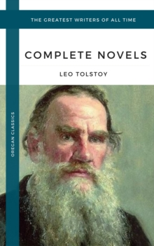Tolstoy, Leo: The Complete Novels and Novellas (Oregan Classics) (The Greatest Writers of All Time), EPUB eBook